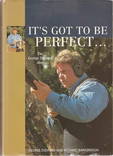 9780952924708: It's Got to Be Perfect - The George Digweed Story