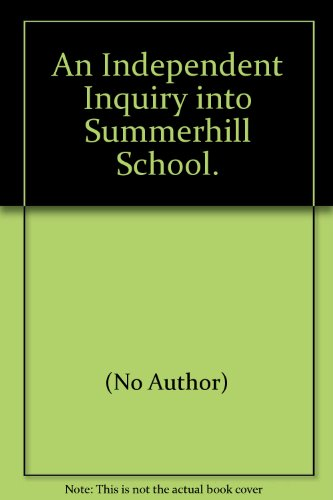 An Independent Inquiry into Summerhill School.: Centre for Self Managed Learning