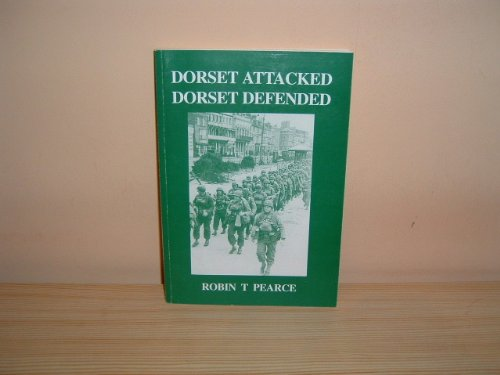 9780952929512: Dorset Attacked, Dorset Defended: A Historical Guide to Some of the Places of Interest Connected with WWII