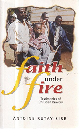 Faith under fire: Testimonie's [sic] of Christian: Antoine Rutayisire