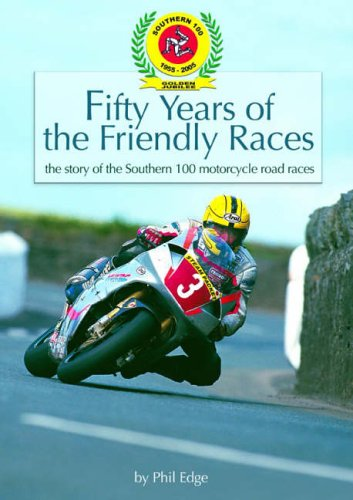 9780952932529: Fifty Years of the Friendly Races: The Story of the Southern 100 Motorcycle Races
