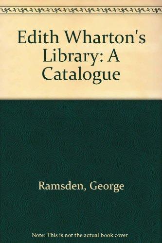 EDITH WHARTON'S LIBRARY A Catalogue: George Ramsden