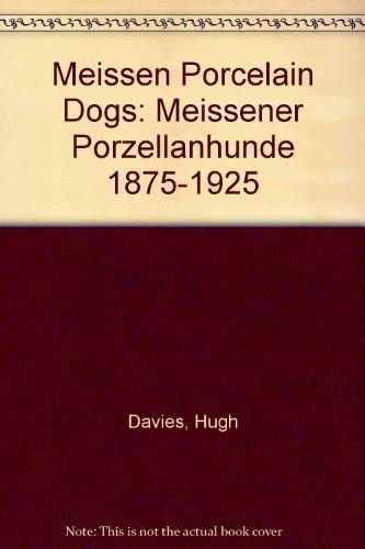 9780952953708: Meissen Porcelain Dogs: Meissener Porzellanhunde 1875-1925