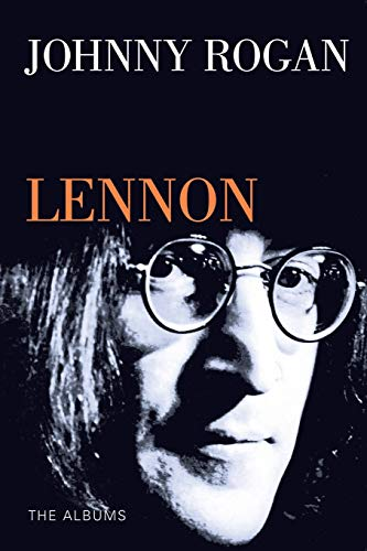 John Lennon: The Albums (9780952954064) by Rogan, Johnny