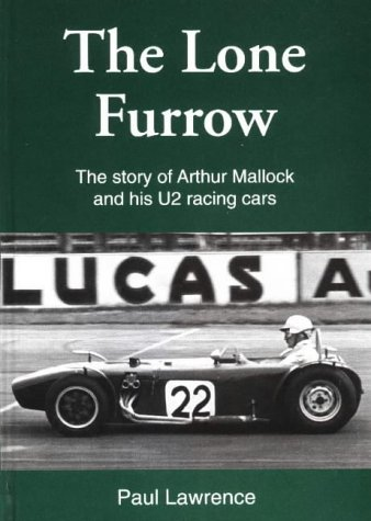 9780953005208: The Lone Furrow: The Story of Arthur Mallock and His U2 Racing Cars