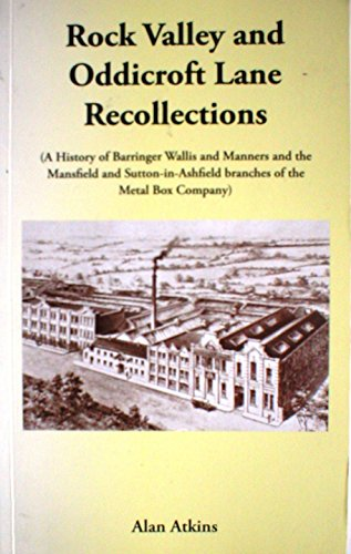 9780953011971: Rock Valley and Oddicroft Lane Recollections: A History of Barringer Wallis and Manners and the Mansfield and Sutton-in-Ashfield Branches of the Metal Box Company