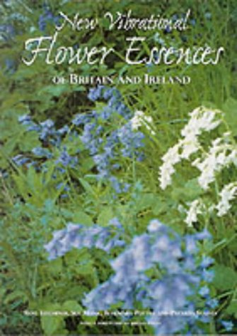 New Vibrational Flower Essences of Britain and Ireland: Titchiner, Rose, Monk, Sue, Potter, ...