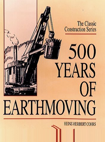 500 Years of Earthmoving (Classic Construction): Cohrs, Heinz-Herbert