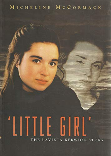 Little girl: The Lavinia Kerwick story: Micheline McCormack