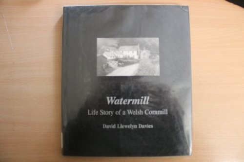 Watermill: Life Story of a Welsh Cornmill.