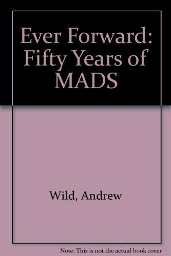 Ever Forward: Fifty Years of MADS: Wild, Andrew