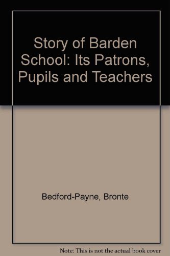 The Story of Barden School, Its Patrons, Pupils and Teachers