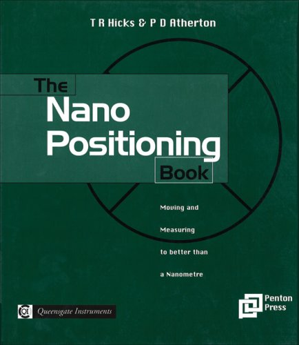 The Nano Positioning Book: Moving and Measuring: Hicks, T. R.,