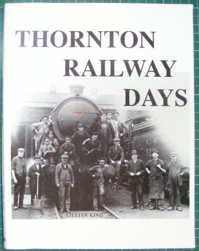 Thornton Railway Days (9780953075898) by Lillian King