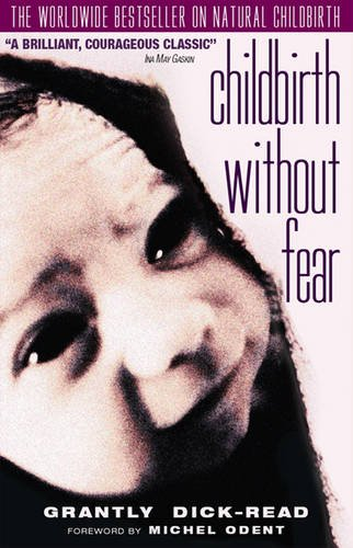 Childbirth without Fear: The Principles and Practice of Natural Childbirth (Import): Grantly ...