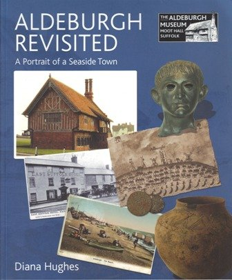 Aldeburgh Revisited: A Portrait of a Seaside Town.: Diana Hughes.