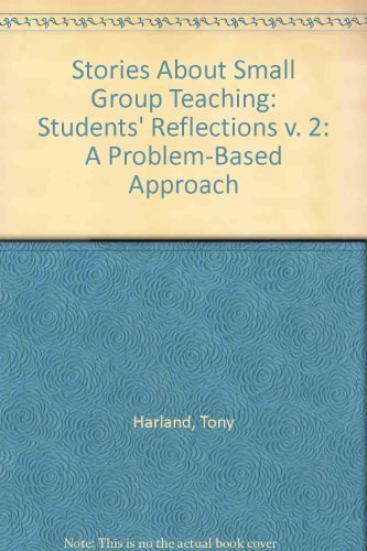 Stories about Small-Group Teaching: A Problem-based Approach. Vol 2 Students' Reflections.: ...