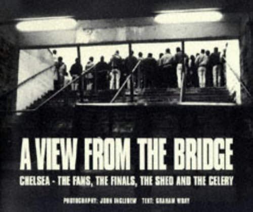 9780953121410: View from the Bridge: Chelsea - the Fans, the Finals, the Shed and the Celery