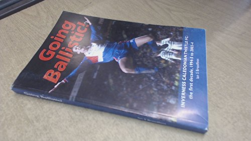 9780953124015: Going Ballistic: Inverness Caledonian Thistle FC: the first decade, 1994-5 to 2003-4