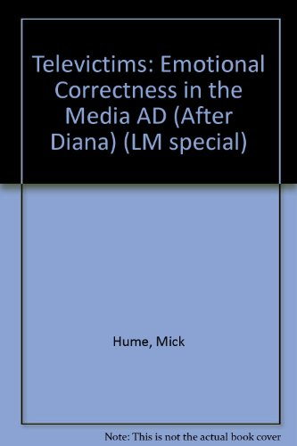 9780953132010: Televictims: Emotional Correctness in the Media AD (After Diana) (LM special)