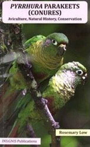 9780953133789: Pyrrhura Parakeets (Conures): Aviculture, Natural History, Conservation