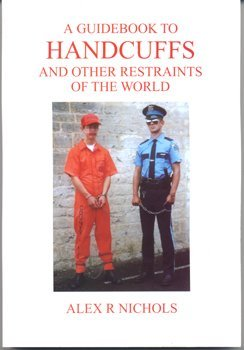9780953133819: A Guidebook to Handcuffs and Other Restraints of the World: A History and Survey of Restraint Equipment from the Earliest Times to the Present