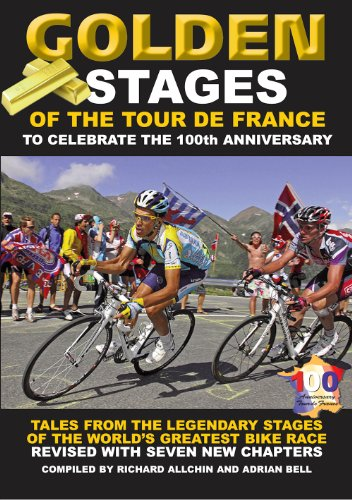 Golden Stages of the Tour De France: Tales From the Legendary Stages of the World's Greatest ...