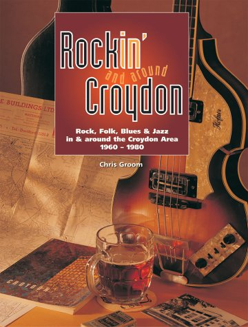 9780953161904: Rockin' and Around Croydon: Rock, Folk, Blues and Jazz in and Around the Croydon Area 1960-1980