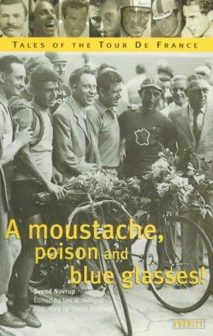 A Moustache, Poison and Blue Glasses: Tales of the Tour De France: Svend Novrup
