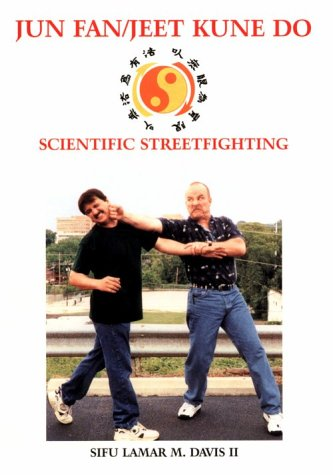 Jun Fan/Jeet Kune Do: Scientific Streetfighting: Lamar, Davis, Davis II, Lamar M.