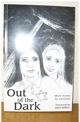 Out of the Dark: Short Stories by Survivors: Holocaust Survivors