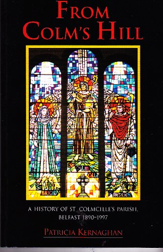 9780953181902: From Colm's Hill: A History of St Colmcille's Parish, Belfast 1890-1997