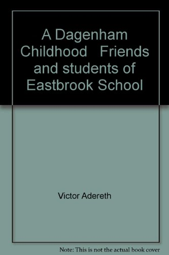 A Dagenham Childhood Friends and students of Eastbrook School: Victor Adereth