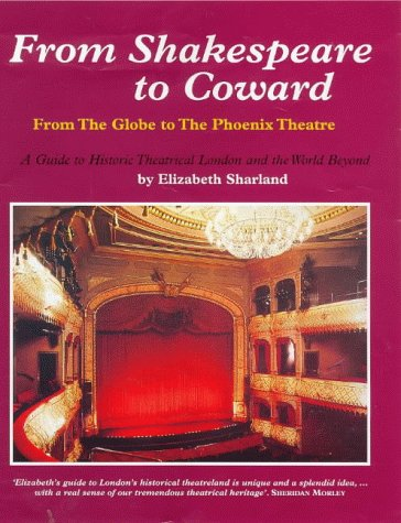 9780953193004: From Shakespeare to Coward: From the Globe to the Phoenix Theatre - Guide to Historical Theatrical London and the World Beyond