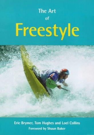 9780953195633: The Art of Freestyle: A Manual of Freestyle Kayaking, White Water Playboating and Rodeo