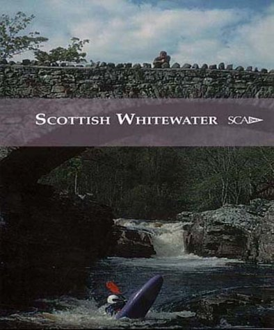 Scottish Whitewater The SCA Guidebook.