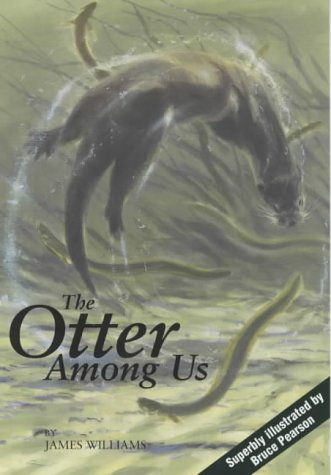 THE OTTER AMONG US: AN UNDERSTANDING OF THE OTTER IN BRITAIN. By James Williams.: Williams (James).