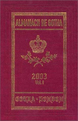 Almanach de Gotha 2003: I: I. Genealogies of the Sovereign Houses of Europe and South America, II. ...