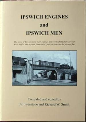 9780953225705: Ipswich Engines and Ipswich Men: The Story of Ipswich Men, Their Engines and Work Taking Them All Over East Anglia and Beyond from Early Victorian Times to the Present Day