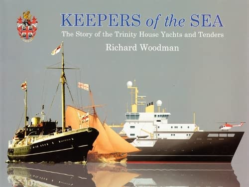 Keepers of the Sea: The Story of the Trinity House Yachts and Tenders (9780953242283) by Richard Woodman