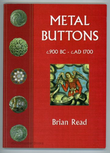 Metal Buttons c.900 BC - c.AD 1700: Brian Read