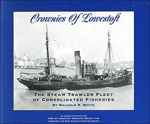 Crownies of Lowestoft: The Steam Trawler Fleet of Consolidated Fisheries. (SIGNED)