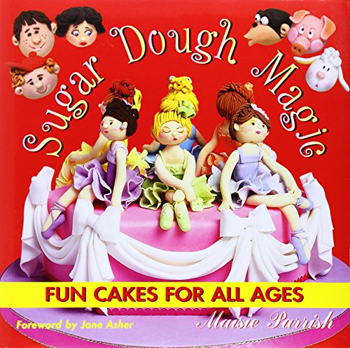 Sugar Dough Magic: Fun Cakes for All Ages (095325884X) by Maisie Parrish