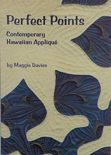 Perfect Points: Contemporary Hawaiian Applique: Maggie Davies