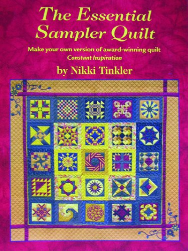 THE ESSENTIAL SAMPLER QUILT. Make your own version of award-winning quilt Constant Inspiration.