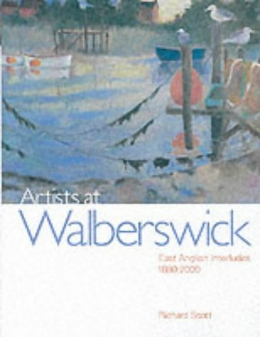 Artists at Walberswick: East Anglian Interludes 1880-2000.: Richard Scott