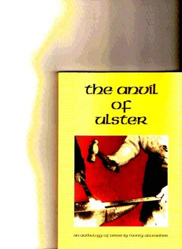 The Anvil of Ulster : An Anthology: Alexander, Hugh Montgomery
