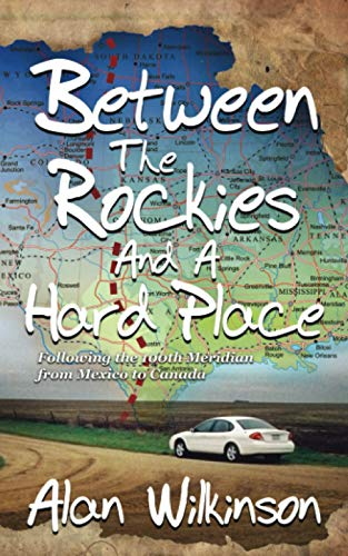 9780953262939: Between the Rockies and a Hard Place: A drive along the 100th Meridian from Mexico to Canada