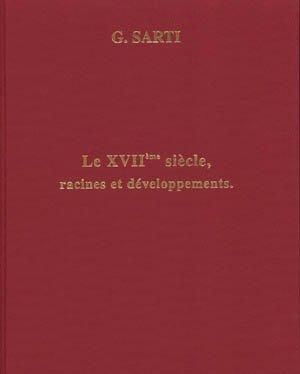 LE XVIIE SIECLE, RACINES ET DEVELOPPEMENTS. THE: PAR G. SARTI