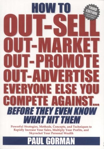 9780953266609: How to Out-sell, Out-market, Out-promote, Out-advertise, Everyone Else You Compete Against, Before They Even Know What Hit Them
